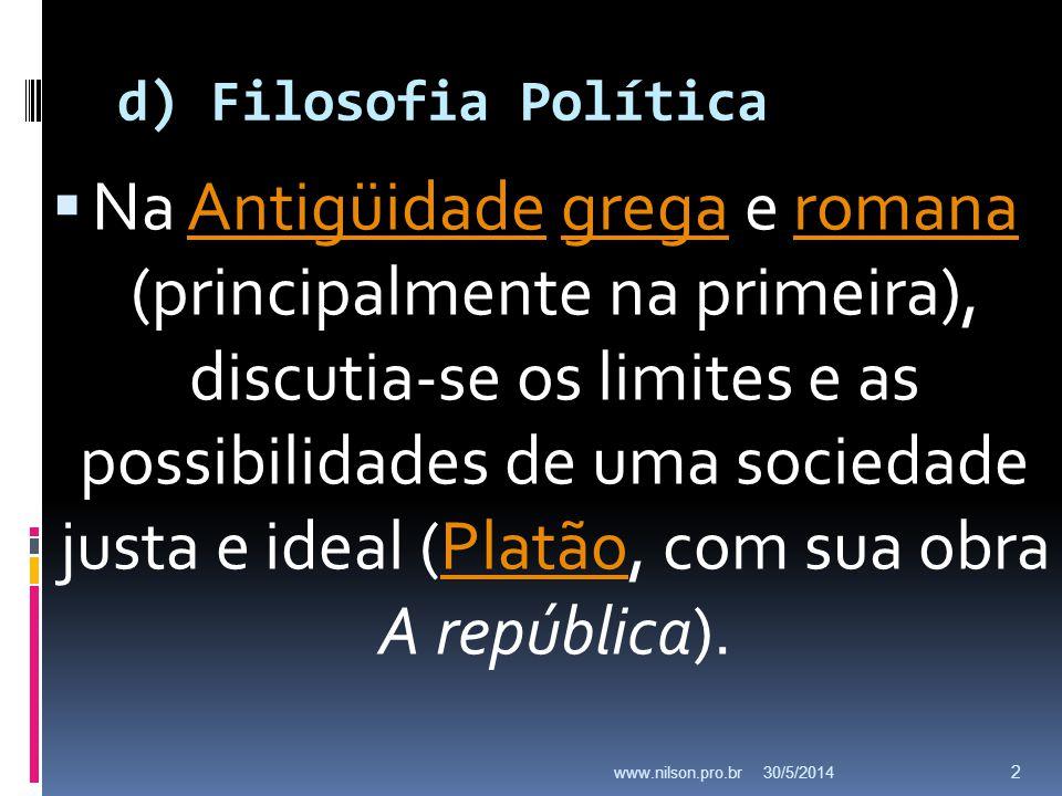 d) Filosofia Política Na Antigüidade grega e romana (principalmente na primeira), discutia-se os limites e as possibilidades de uma sociedade justa e
