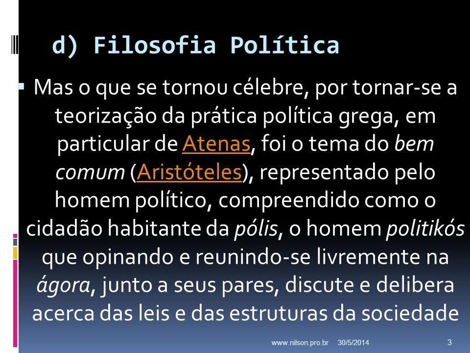 d) Filosofia Política Mas o que se tornou célebre, por tornar-se a teorização da prática política grega, em particular de Atenas, foi o tema do bem co