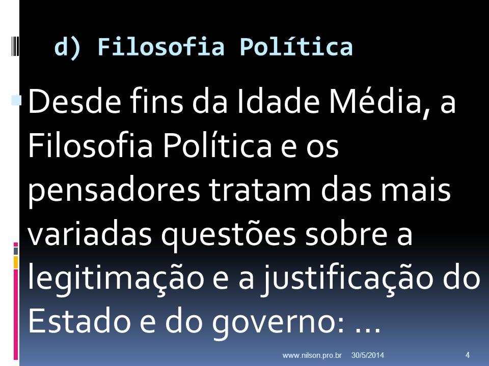 d) Filosofia Política Desde fins da Idade Média, a Filosofia Política e os pensadores tratam das mais variadas questões sobre a legitimação e a justif