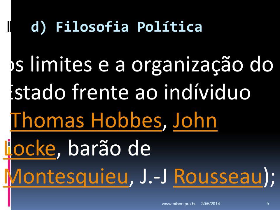 d) Filosofia Política. 30/5/2014www.nilson.pro.br 5 os limites e a organização do Estado frente ao indíviduo (Thomas Hobbes, John Locke, barão de Mont