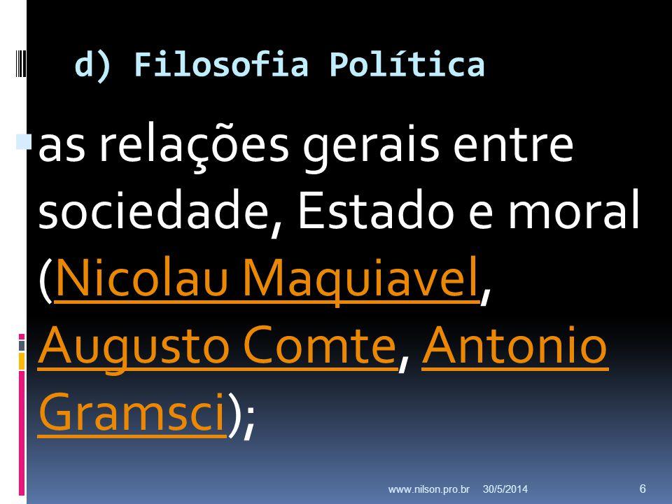 d) Filosofia Política as relações gerais entre sociedade, Estado e moral (Nicolau Maquiavel, Augusto Comte, Antonio Gramsci);Nicolau Maquiavel Augusto