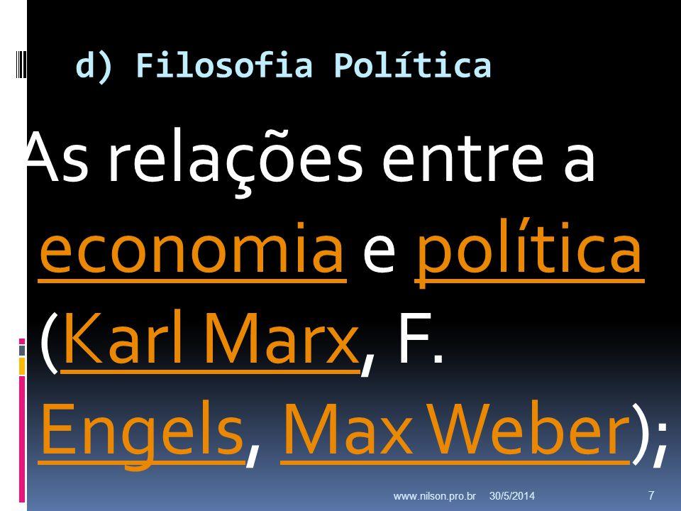 d) Filosofia Política As relações entre a economia e política (Karl Marx, F. Engels, Max Weber); economiapolíticaKarl Marx EngelsMax Weber 30/5/2014ww