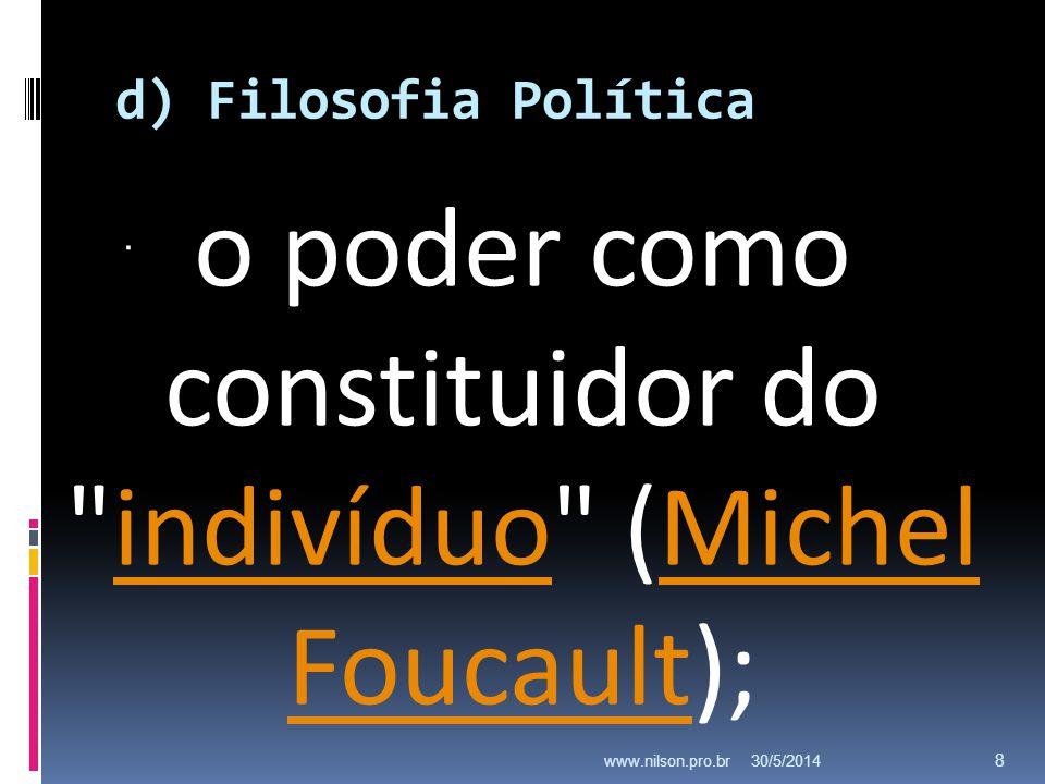d) Filosofia Política. 30/5/2014www.nilson.pro.br 8 o poder como constituidor do