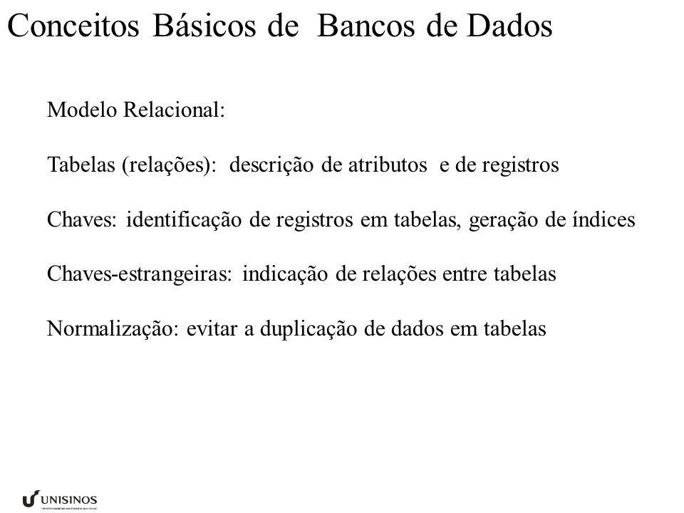 Conceitos Básicos de Bancos de Dados Modelo Relacional: Tabelas (relações): descrição de atributos e de registros Chaves: identificação de registros e