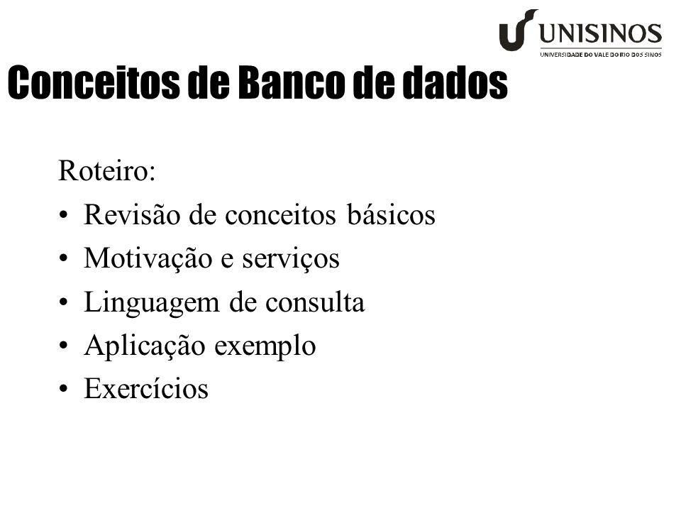 Conceitos de Banco de dados Roteiro: Revisão de conceitos básicos Motivação e serviços Linguagem de consulta Aplicação exemplo Exercícios