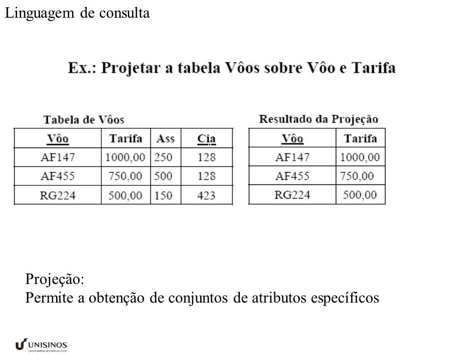 Projeção: Permite a obtenção de conjuntos de atributos específicos Linguagem de consulta