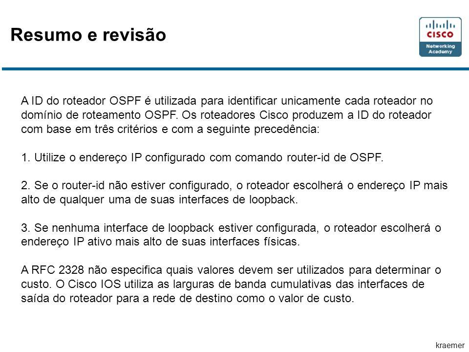 kraemer A ID do roteador OSPF é utilizada para identificar unicamente cada roteador no domínio de roteamento OSPF.