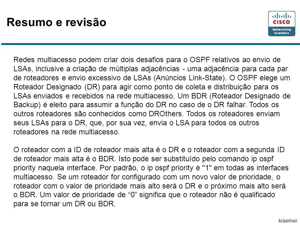 kraemer Redes multiacesso podem criar dois desafios para o OSPF relativos ao envio de LSAs, inclusive a criação de múltiplas adjacências - uma adjacência para cada par de roteadores e envio excessivo de LSAs (Anúncios Link-State).