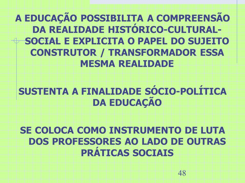 48 A EDUCAÇÃO POSSIBILITA A COMPREENSÃO DA REALIDADE HISTÓRICO-CULTURAL- SOCIAL E EXPLICITA O PAPEL DO SUJEITO CONSTRUTOR / TRANSFORMADOR ESSA MESMA R