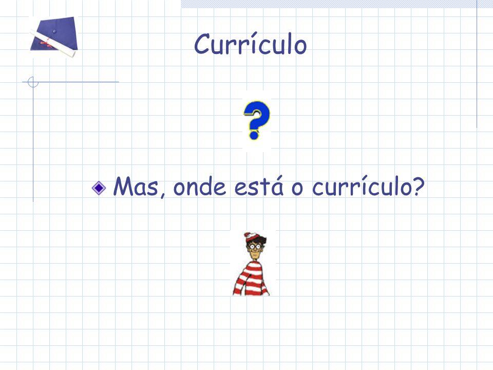Currículo Mas, onde está o currículo?