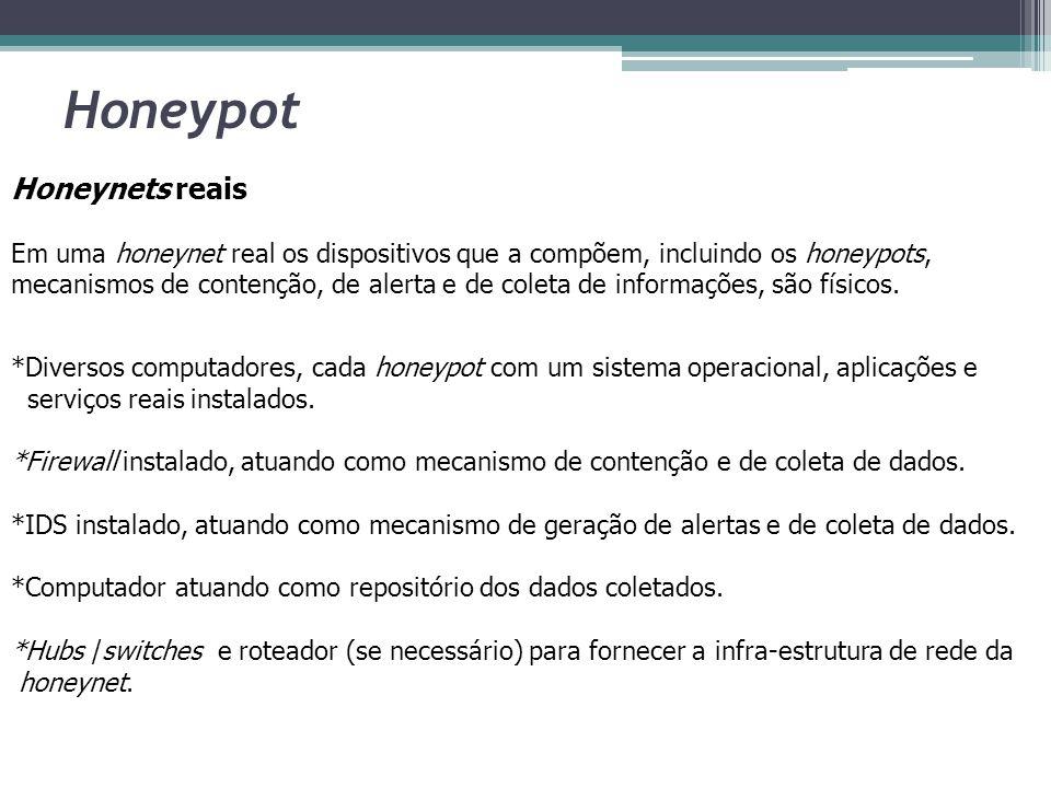 Honeypot Honeynets virtuais Uma honeynet virtual baseia-se na idéia de ter todos os componentes de uma honeynet implementados em um número reduzido de dispositivos físicos.