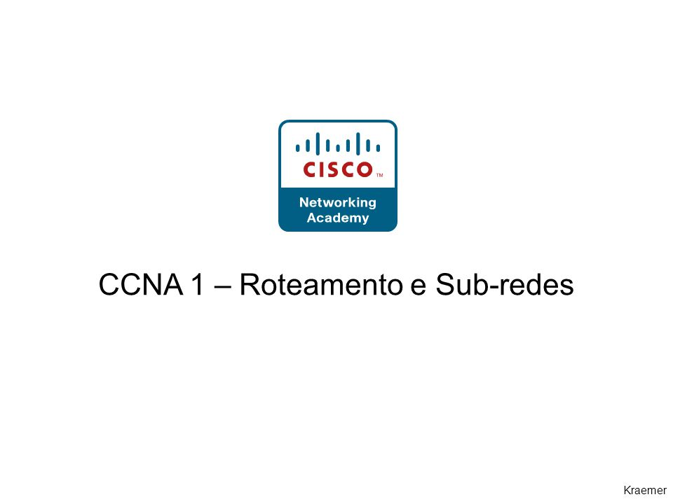 Kraemer CCNA 1 – Roteamento e Sub-redes