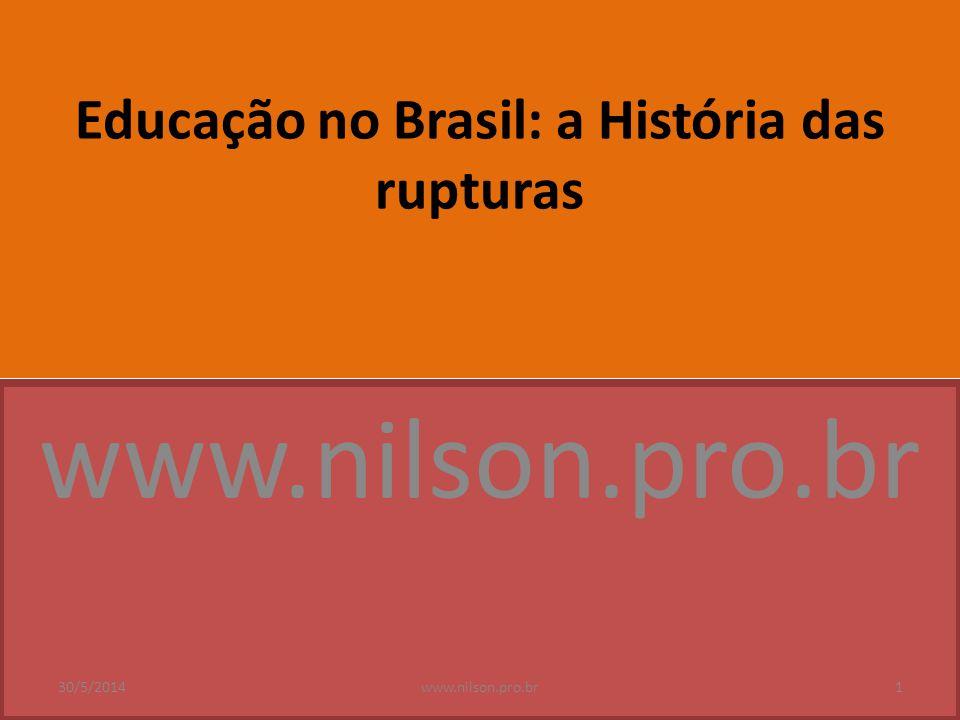 Educação no Brasil: a História das rupturas www.nilson.pro.br 30/5/20141www.nilson.pro.br