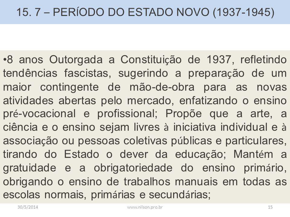 15. 7 – PER Í ODO DO ESTADO NOVO (1937-1945) 8 anos Outorgada a Constitui ç ão de 1937, refletindo tendências fascistas, sugerindo a prepara ç ão de u