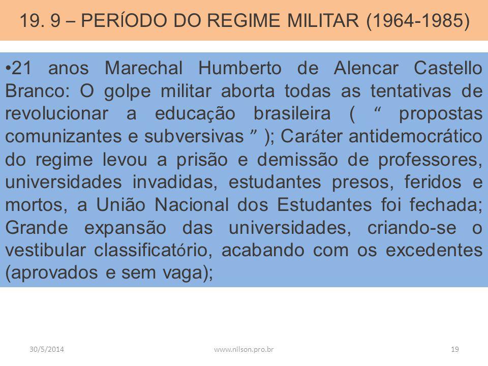 19. 9 – PER Í ODO DO REGIME MILITAR (1964-1985) 21 anos Marechal Humberto de Alencar Castello Branco: O golpe militar aborta todas as tentativas de re