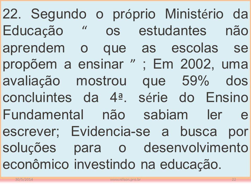 22. Segundo o pr ó prio Minist é rio da Educa ç ão os estudantes não aprendem o que as escolas se propõem a ensinar ; Em 2002, uma avalia ç ão mostrou