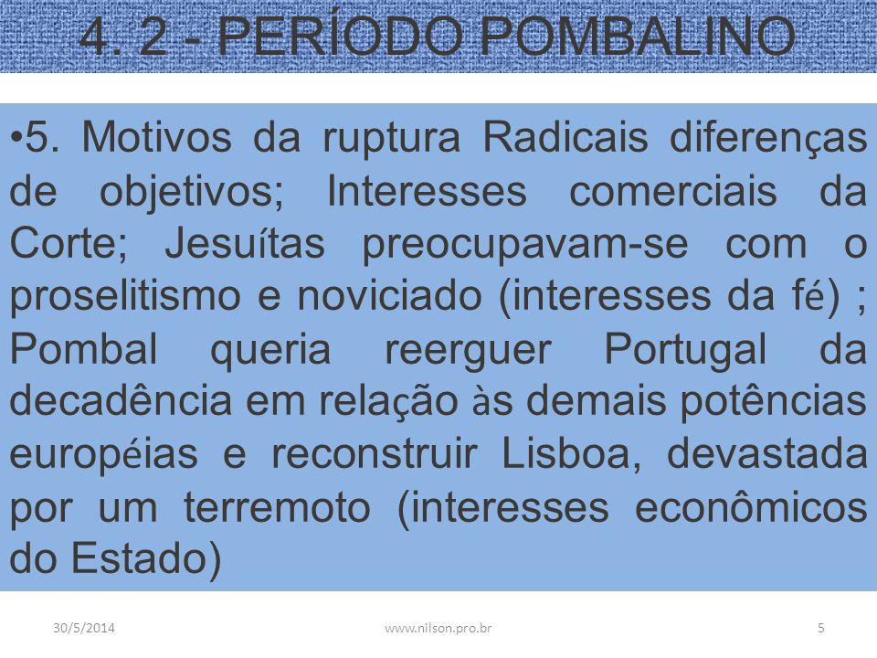 4. 2 - PERÍODO POMBALINO 5. Motivos da ruptura Radicais diferen ç as de objetivos; Interesses comerciais da Corte; Jesu í tas preocupavam-se com o pro