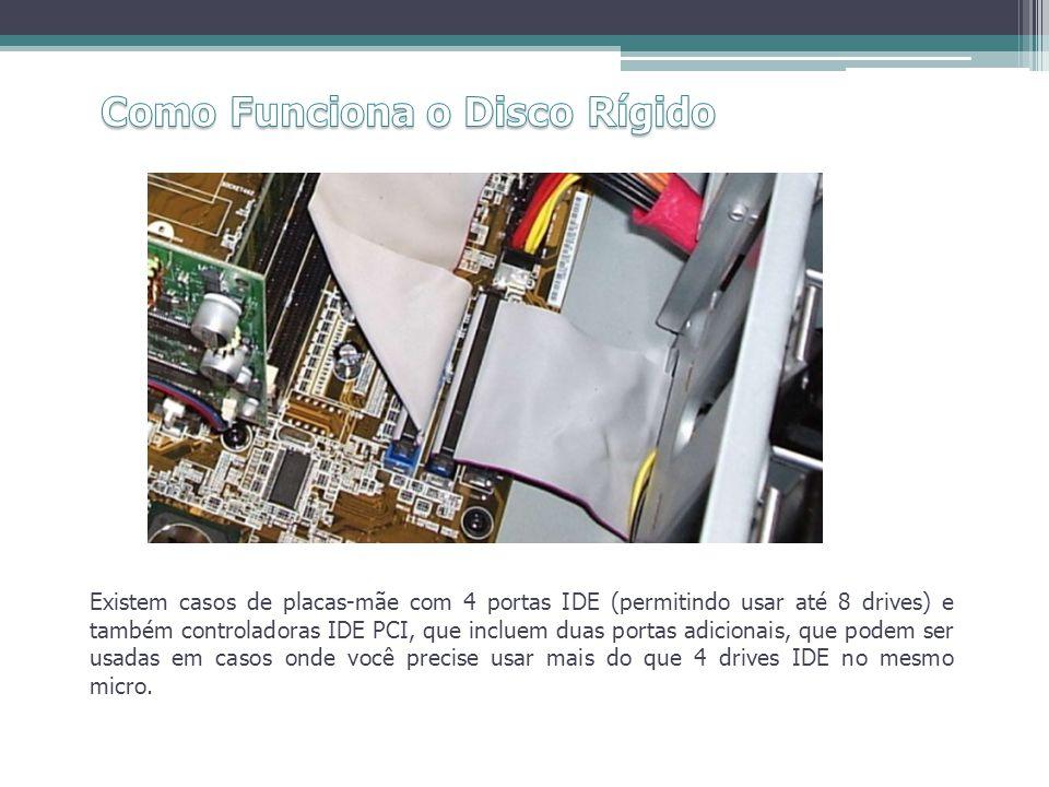 Existem casos de placas-mãe com 4 portas IDE (permitindo usar até 8 drives) e também controladoras IDE PCI, que incluem duas portas adicionais, que po