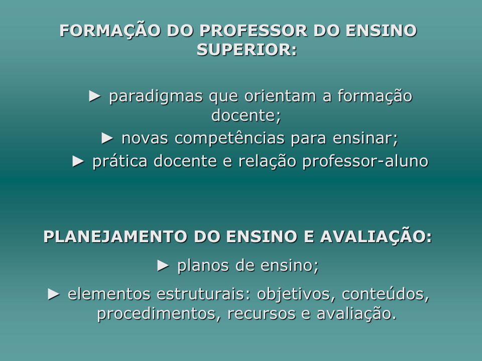 FORMAÇÃO DO PROFESSOR DO ENSINO SUPERIOR: paradigmas que orientam a formação docente; paradigmas que orientam a formação docente; novas competências p