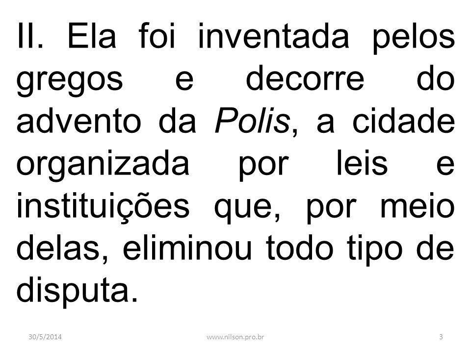 II. Ela foi inventada pelos gregos e decorre do advento da Polis, a cidade organizada por leis e instituições que, por meio delas, eliminou todo tipo