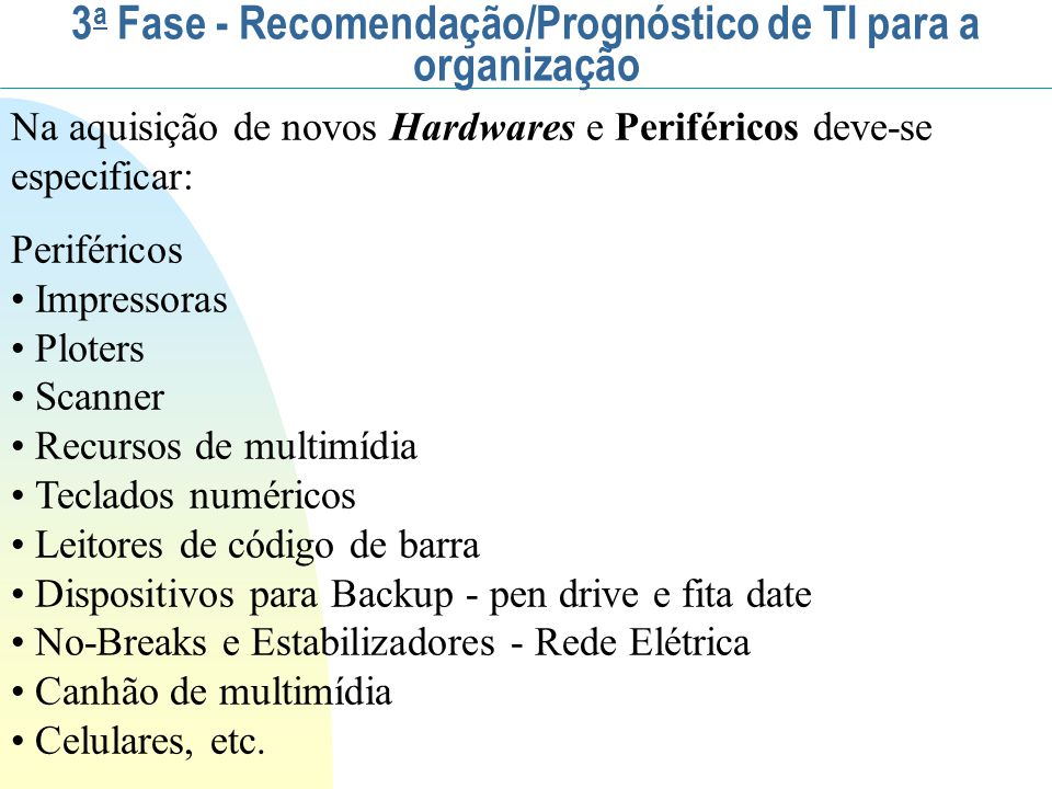Na aquisição de novos Hardwares e Periféricos deve-se especificar: Periféricos Impressoras Ploters Scanner Recursos de multimídia Teclados numéricos L