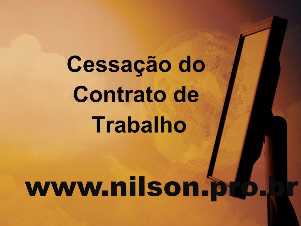 www.nilson.pro.br Cessação do Contrato de Trabalho