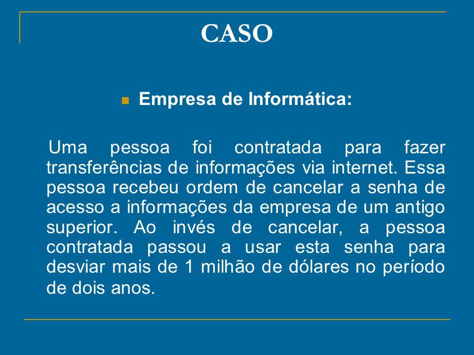 CASO Empresa de Informática: Uma pessoa foi contratada para fazer transferências de informações via internet. Essa pessoa recebeu ordem de cancelar a