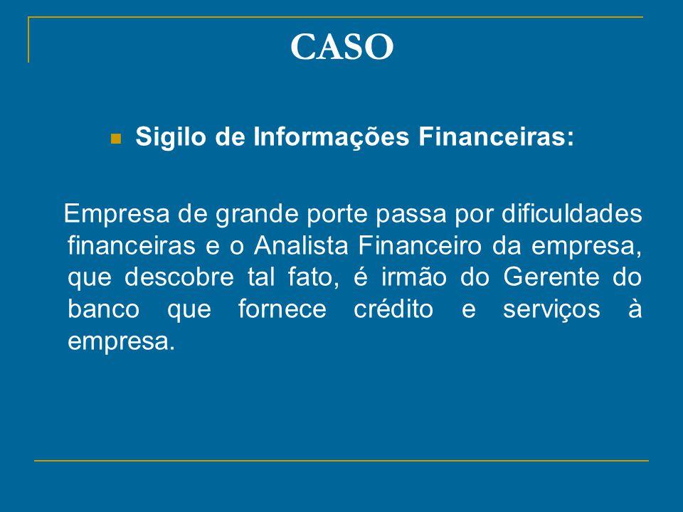 CASO Sigilo de Informações Financeiras: Empresa de grande porte passa por dificuldades financeiras e o Analista Financeiro da empresa, que descobre ta