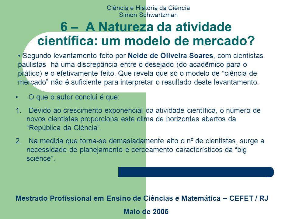 Ciência e História da Ciência Simon Schwartzman Mestrado Profissional em Ensino de Ciências e Matemática – CEFET / RJ Maio de 2005 6 – A Natureza da a