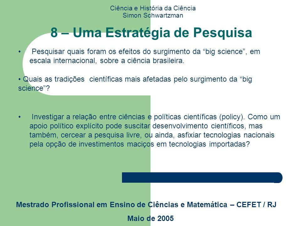 Ciência e História da Ciência Simon Schwartzman Mestrado Profissional em Ensino de Ciências e Matemática – CEFET / RJ Maio de 2005 8 – Uma Estratégia