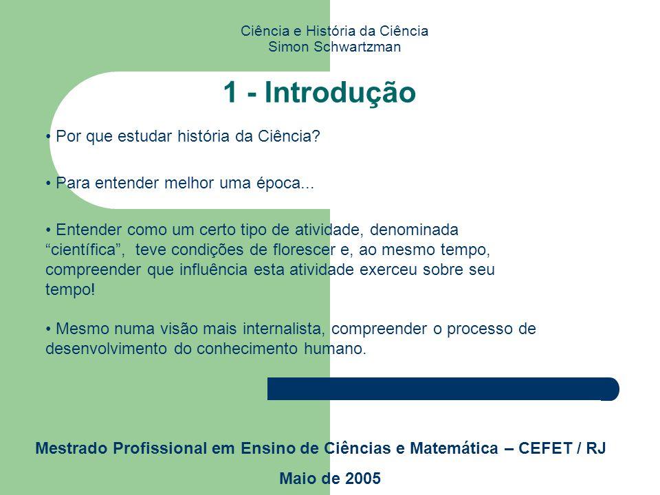 Seminário de História da Ciência Ciência e História da Ciência Simon Schwartzman Mestrado Profissional em Ensino de Ciências e Matemática – CEFET / RJ