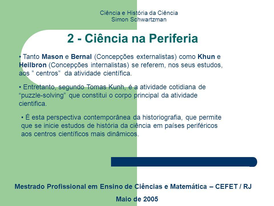 Ciência e História da Ciência Simon Schwartzman Mestrado Profissional em Ensino de Ciências e Matemática – CEFET / RJ Maio de 2005 1 - Introdução Por