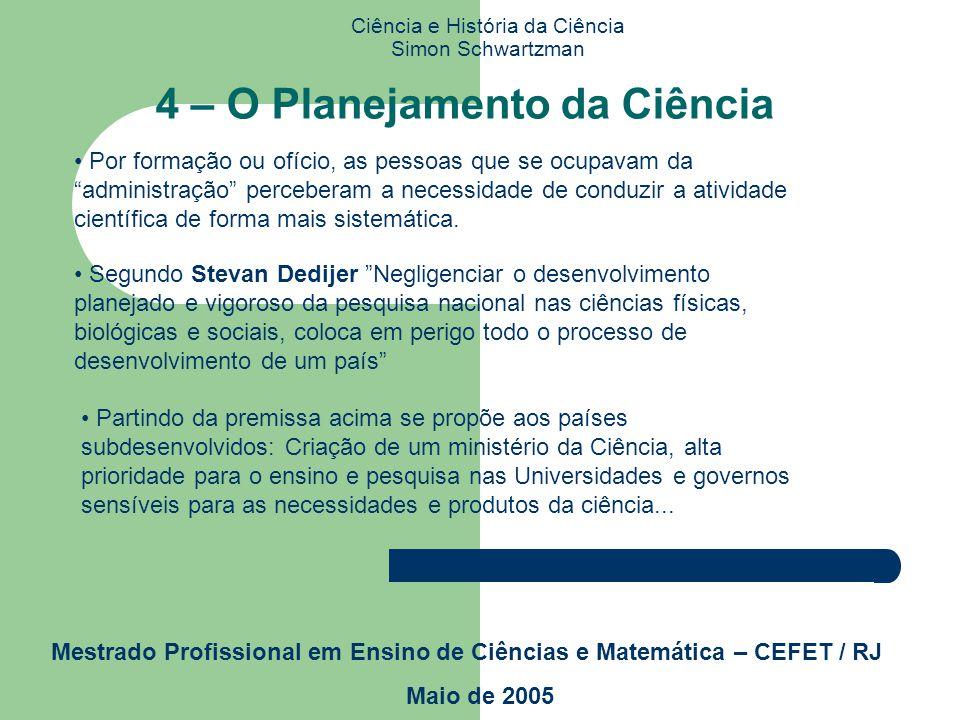 Ciência e História da Ciência Simon Schwartzman Mestrado Profissional em Ensino de Ciências e Matemática – CEFET / RJ Maio de 2005 3 - Ciência e Subde
