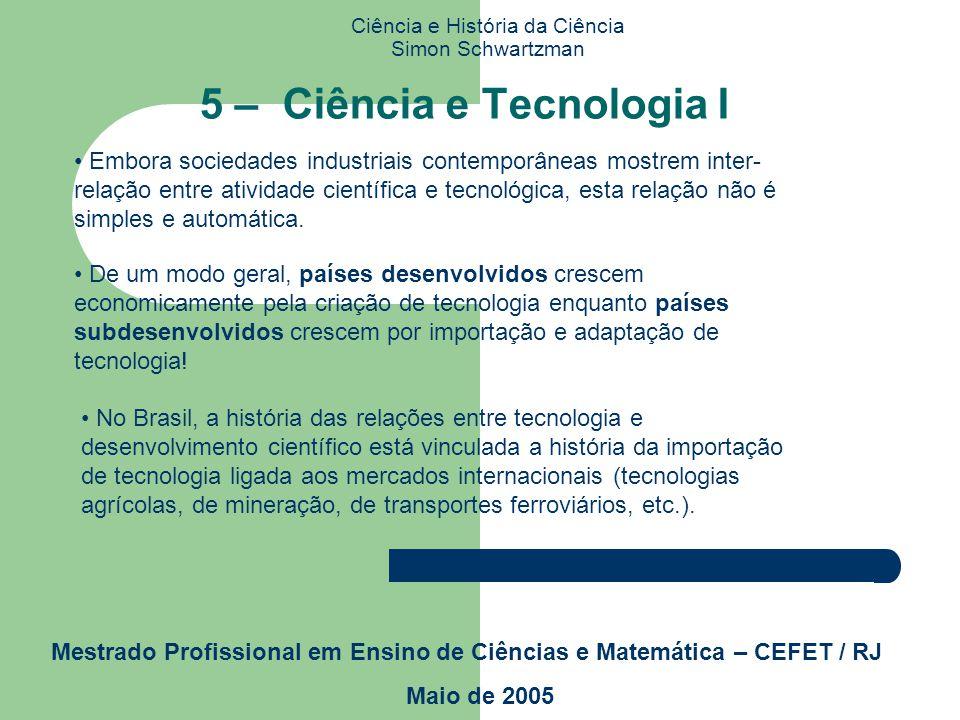 Ciência e História da Ciência Simon Schwartzman Mestrado Profissional em Ensino de Ciências e Matemática – CEFET / RJ Maio de 2005 4 – O Planejamento