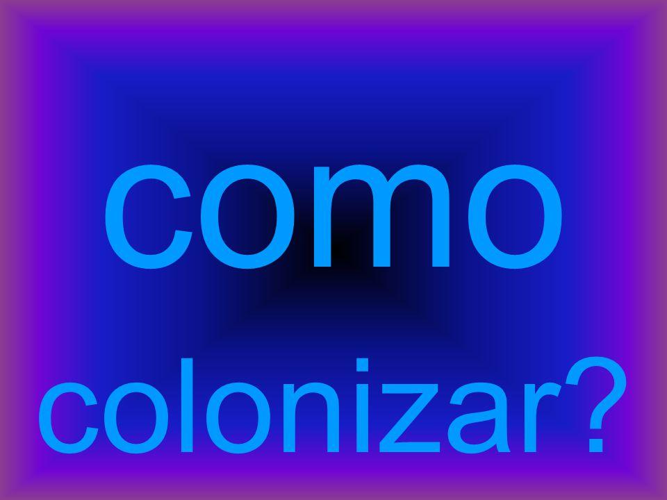 como colonizar?