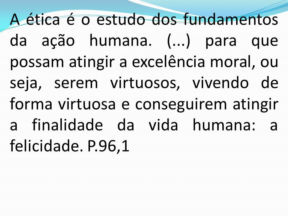 COMO ATINGIR A FELICIDADE O termo excelência utilizado por Aristóteles é corriqueiramente entendido também por virtude.