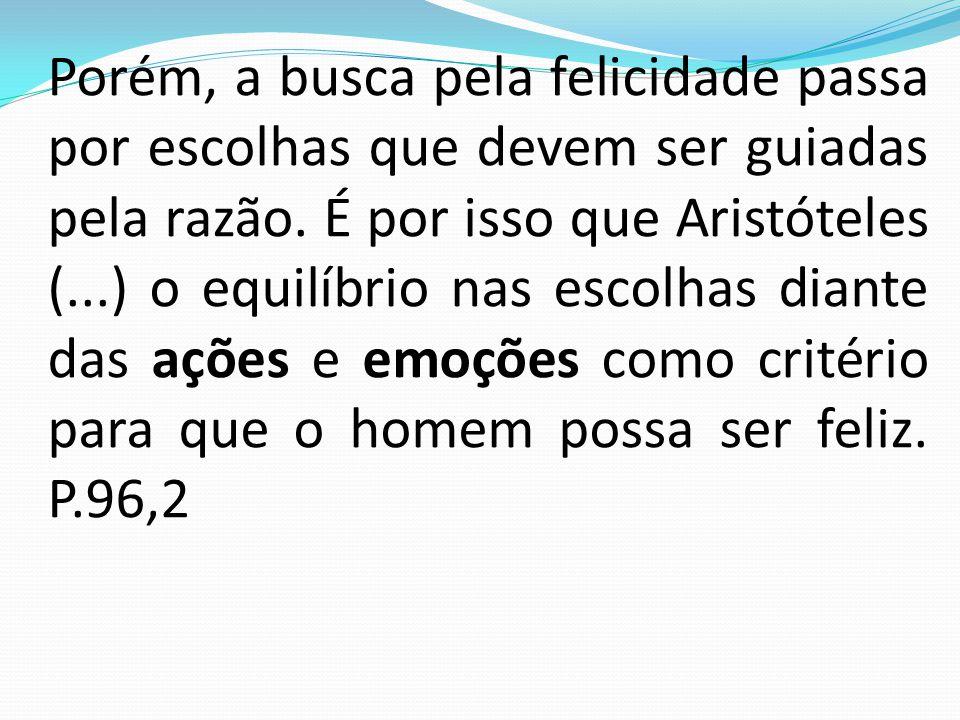(...)como fazer para atingir o meio termo?(...)em Aristóteles no sentido de orientar os homens, (...), a atingirem a finalidade de suas vidas, que para Aristóteles é a felicidade.