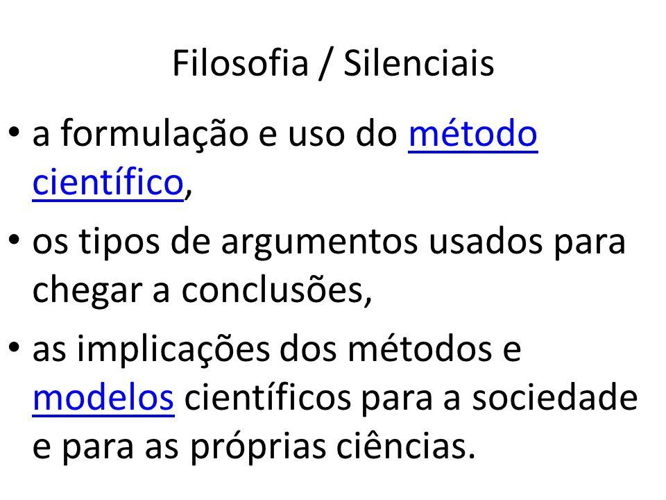 Filosofia / Silenciais a formulação e uso do método científico,método científico os tipos de argumentos usados para chegar a conclusões, as implicaçõe