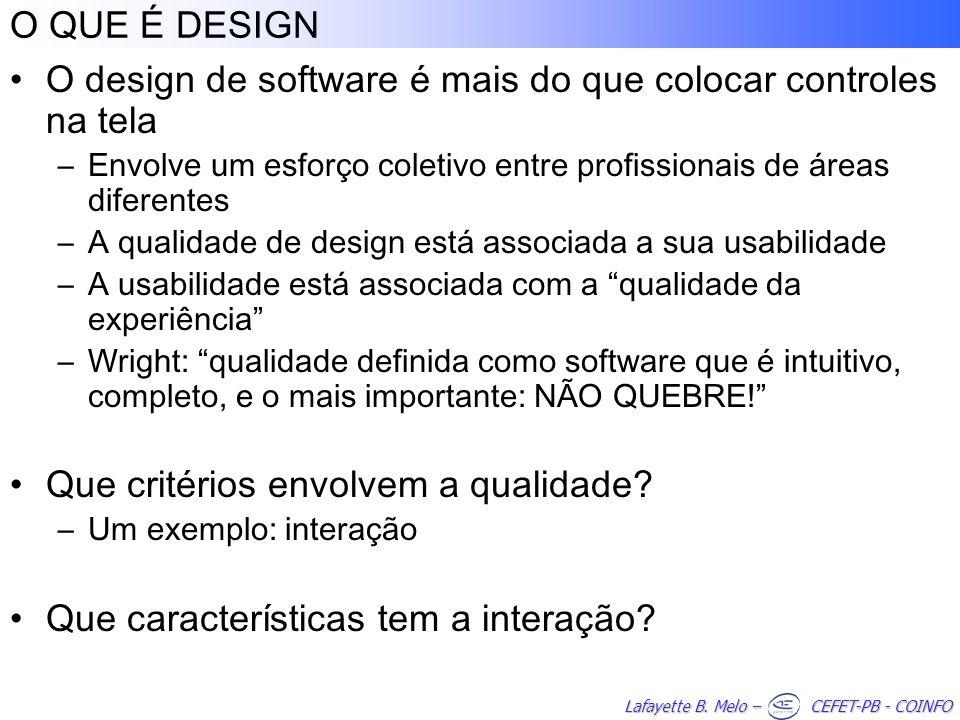 Lafayette B. Melo – CEFET-PB - COINFO O QUE É DESIGN O design de software é mais do que colocar controles na tela –Envolve um esforço coletivo entre p