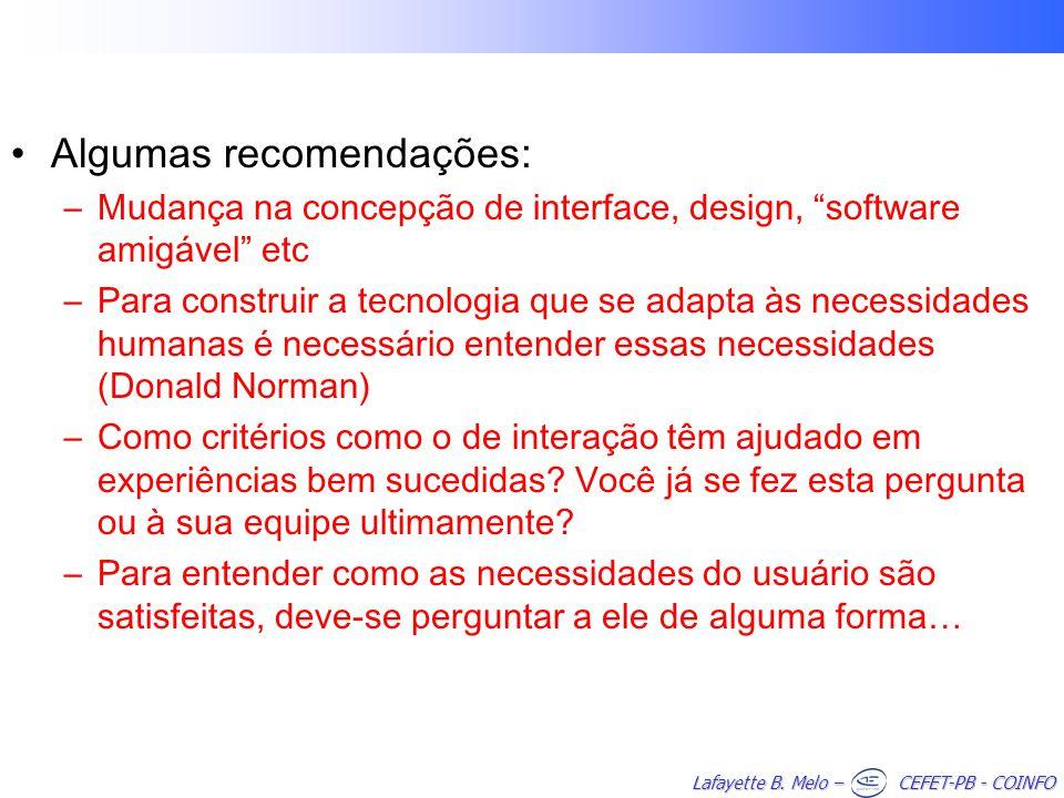 Lafayette B. Melo – CEFET-PB - COINFO Algumas recomendações: –Mudança na concepção de interface, design, software amigável etc –Para construir a tecno