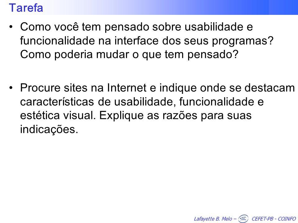 Lafayette B. Melo – CEFET-PB - COINFO Tarefa Como você tem pensado sobre usabilidade e funcionalidade na interface dos seus programas? Como poderia mu