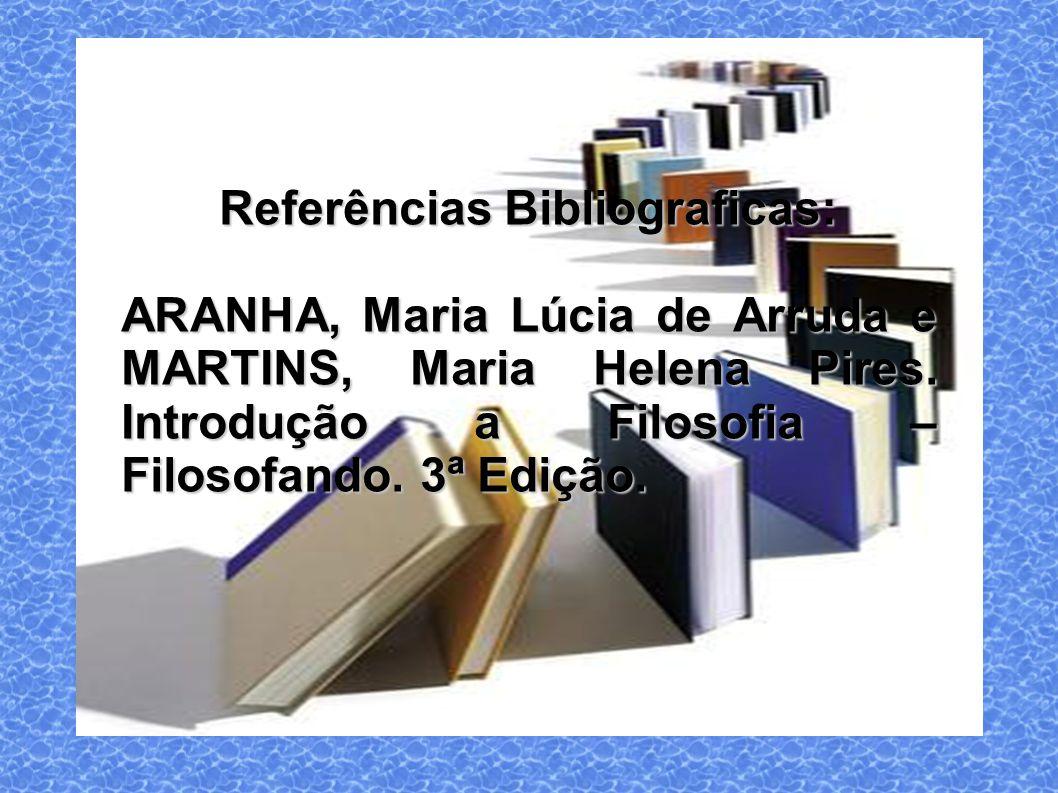 Referências Bibliograficas: ARANHA, Maria Lúcia de Arruda e MARTINS, Maria Helena Pires.