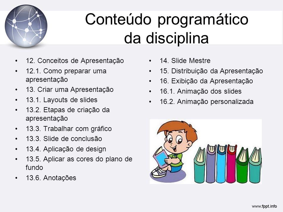 Conteúdo programático da disciplina 12. Conceitos de Apresentação 12.1. Como preparar uma apresentação 13. Criar uma Apresentação 13.1. Layouts de sli