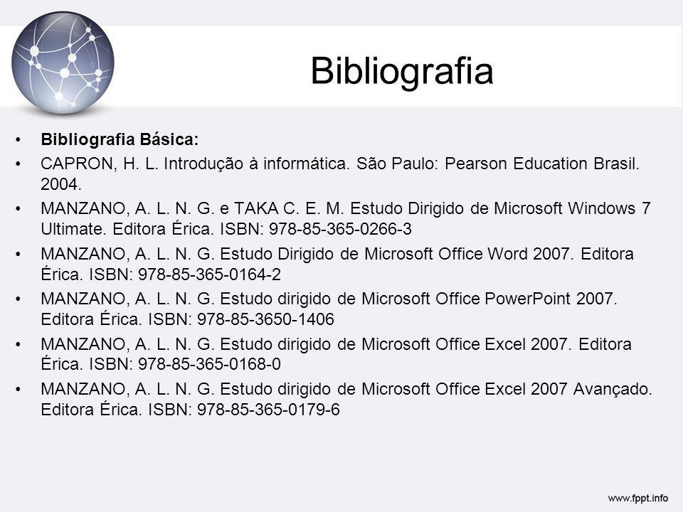 Bibliografia Bibliografia Básica: CAPRON, H. L. Introdução à informática. São Paulo: Pearson Education Brasil. 2004. MANZANO, A. L. N. G. e TAKA C. E.
