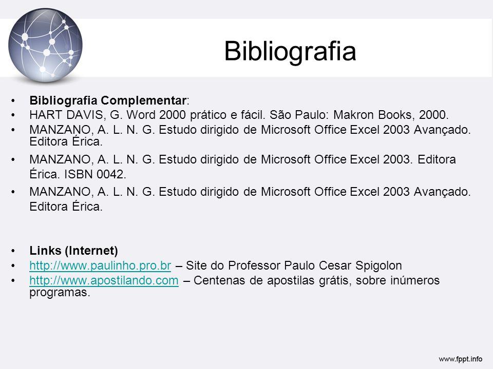 Bibliografia Bibliografia Complementar: HART DAVIS, G. Word 2000 prático e fácil. São Paulo: Makron Books, 2000. MANZANO, A. L. N. G. Estudo dirigido