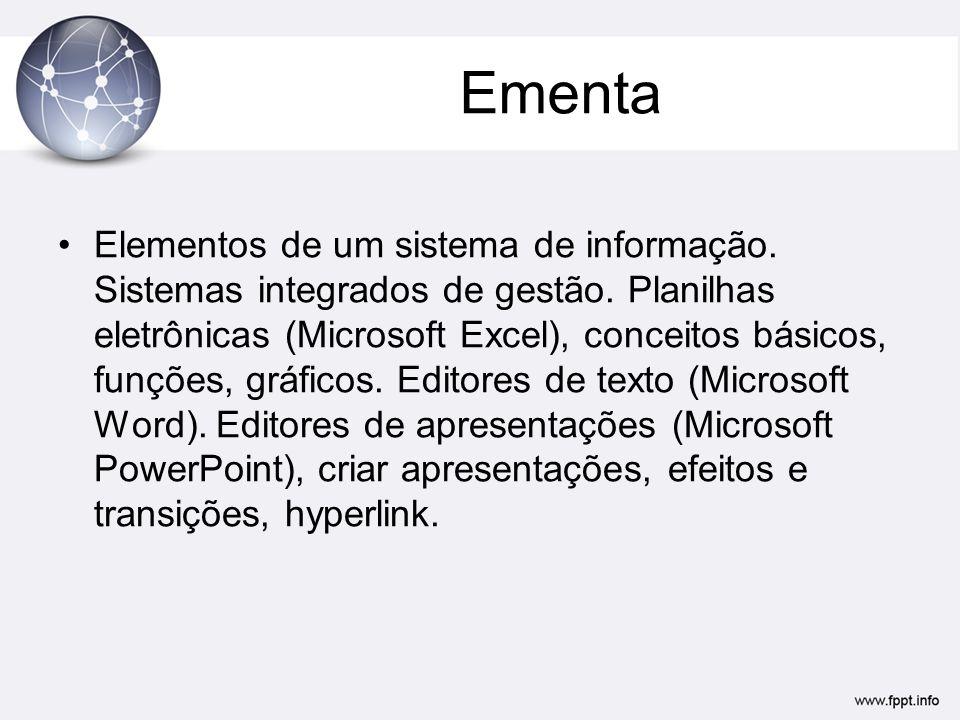Ementa Elementos de um sistema de informação. Sistemas integrados de gestão. Planilhas eletrônicas (Microsoft Excel), conceitos básicos, funções, gráf