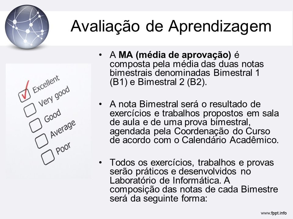 Avaliação de Aprendizagem A MA (média de aprovação) é composta pela média das duas notas bimestrais denominadas Bimestral 1 (B1) e Bimestral 2 (B2). A