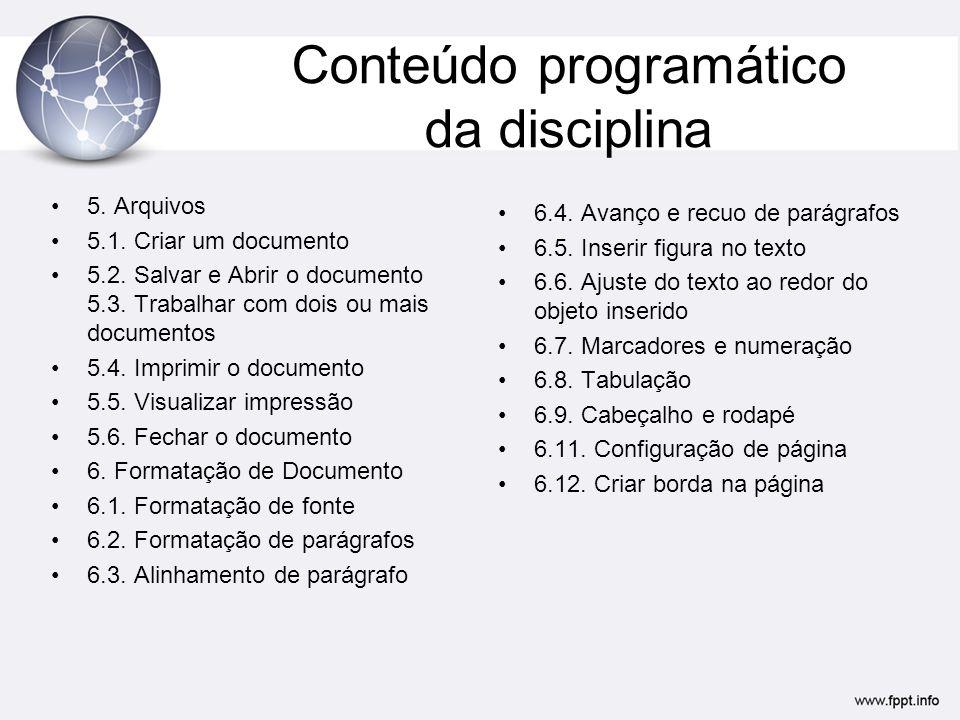 Conteúdo programático da disciplina 5. Arquivos 5.1. Criar um documento 5.2. Salvar e Abrir o documento 5.3. Trabalhar com dois ou mais documentos 5.4