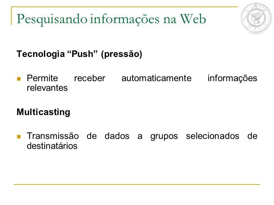 Tecnologia Push (pressão) Permite receber automaticamente informações relevantes Multicasting Transmissão de dados a grupos selecionados de destinatár