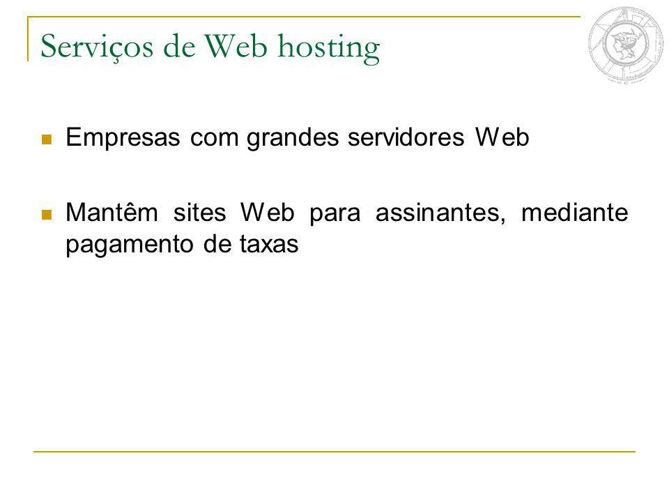 Serviços de Web hosting Empresas com grandes servidores Web Mantêm sites Web para assinantes, mediante pagamento de taxas